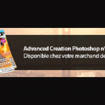 Advanced Creation Photoshop n°70 – 25 astuces de sélection
