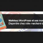 Maîtrisez WordPress et ses modules de A à Z